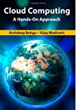 Cloud Computing: A Hands-On Approach: Written by Arshdeep Bahga, 2013 Edition, (1st Edition) Publisher: CreateSpace Independent Publishing [Paperback]