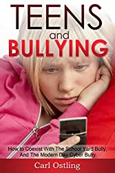 Bullying: Teens and Bullying - How To Coexist With The School Yard Bully, And The Modern Day Cyberbully (teen issues, school bullying, harassment, panic ... depression, teen problems) (English Edition)