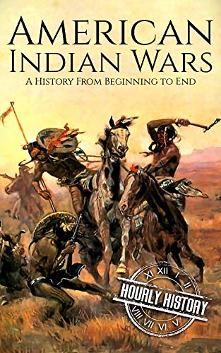 American Indian Wars: A History From Beginning to End (English Edition) - American Indian Wars