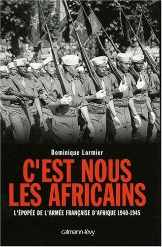 C'est nous les Africains : L'épopée de l'armée française d'Afrique 1940-1945
