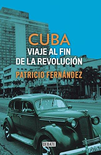 Cuba: Viaje al fin de la revolución