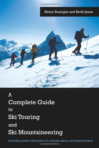 A Complete Guide to Ski Touring and Ski Mountaineering: Including Useful Information for Off Piste Skiers and Snowboarders por Henry Branigan