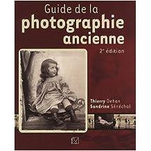 Guide de la photographie ancienne de Sandrine Sénéchal ,Thierry Dehan ( 7 février 2008 )