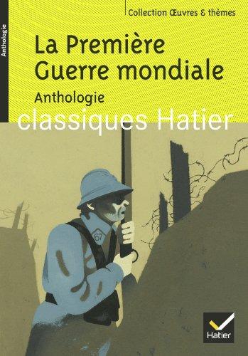 La Première Guerre Mondiale : Anthologie