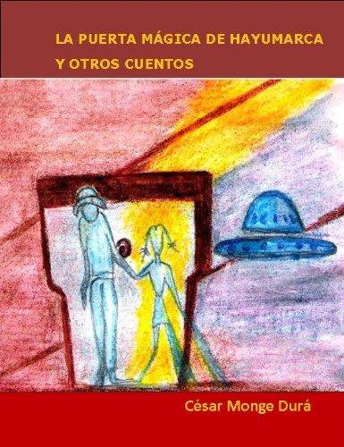 LA PUERTA MÁGICA DE HAYUMARCA Y OTROS CUENTOS por César Monge Durá