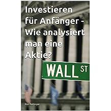 Investieren für Anfänger - Wie analysiert man eine Aktie?: Von 0 auf 100