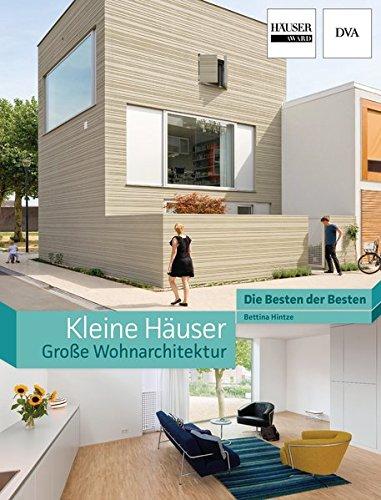 Kleine Häuser - große Wohnarchitektur: Die Besten der Besten. Häuser Award