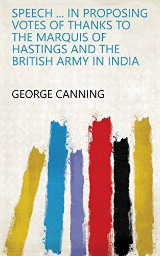 Speech ... in proposing votes of thanks to the marquis of Hastings and the British army in India (English Edition)