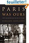 Paris Was Ours: Thirty-Two Writers Re...