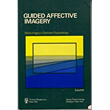 Guided Affective Imagery: Mental Imagery in Short-Term Psychotherapy : The Basic Course
