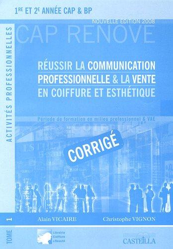 Réussir la communication professionnelle & la vente en coiffure et esthétique 1re et 2e année CAP & BP : Corrigé Tome 1 par Alain Vicaire