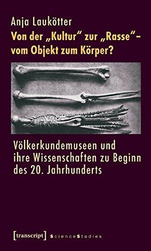 Von der »Kultur« zur »Rasse« - vom Objekt zum Körper?: Völkerkundemuseen und ihre Wissenschaften zu Beginn des 20. Jahrhunderts (Science Studies)
