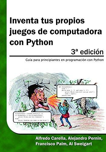 Inventa tus propios juegos de computadora  con Python: Guía para principiantes en programación con Python