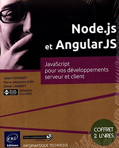 Node.js et AngularJS - Coffret de 2 livres : JavaScript pour vos développements serveur et client par Pierre-Alexandre GURY, Julien FONTANET, Olivier LAMBERT Sébastien OLLIVIER