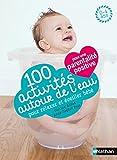 100 activités autour de l'eau : pour relaxer et éveiller bébé
