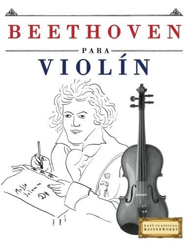 Beethoven para Violín: 10 Piezas Fáciles para Violín Libro para Principiantes por Easy Classical Masterworks