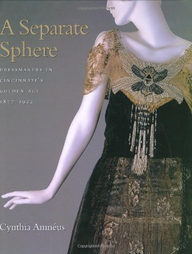 A Seperate Sphere: Dressmakers in Cincinatti's Golen Age, 1877-1922 (Costume Society of America Series)