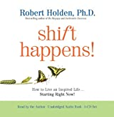 Shift Happens!: How to Live an Inspired Life...Starting Right Now! by Robert Holden Ph.D. (2011-09-01)