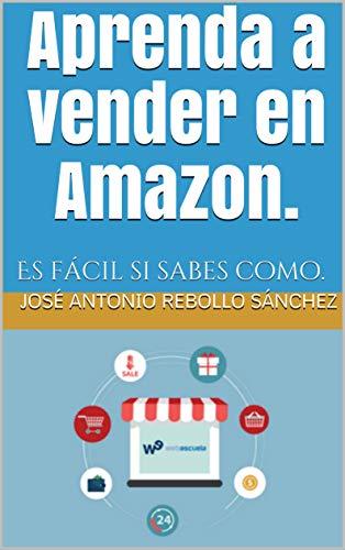 Aprenda a vender en Amazon.: Es fácil si sabes como. eBook: José ...