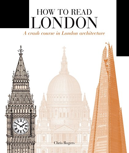 How to Read London: A crash course in London Architecture por Chris Rogers