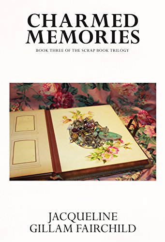 Charmed Memories: Book Three of the Scrap Book Trilogy (The Scrap Book Trilogy: Charmed Memories 3) (English Edition) (Charmed Memories Charms)