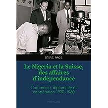 Le Nigeria et la Suisse, des affaires d'indépendance: Commerce, diplomatie et coopération 1930–1980