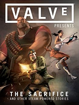 Valve Presents Volume 1: The Sacrifice and Other Steam-Powered Stories by [Various]