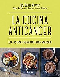 La cocina anticáncer par  Dr. David Khayat/Cécile Khayat