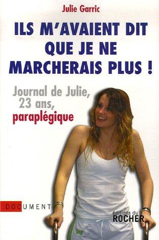Ils m'avaient dit que je ne marcherais plus : Journal de Julie, vingt-trois ans, paraplégique