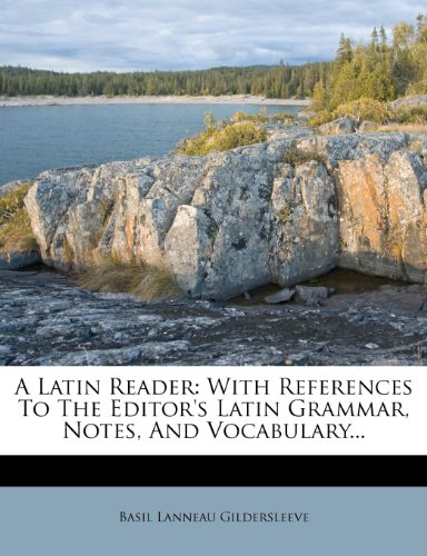 A Latin Reader: With References To The Editor's Latin Grammar, Notes, And Vocabulary.