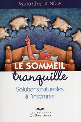 Le sommeil tranquille - Solutions naturelles a l'insomnie