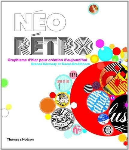 Néo Rétro : Graphisme d'hier pour création d'aujourd'hui par Brenda Dermody, Teresa Breathnach