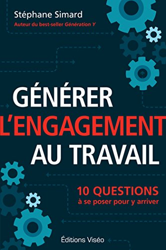 Générer l'engagement au travail: 10 questions ...