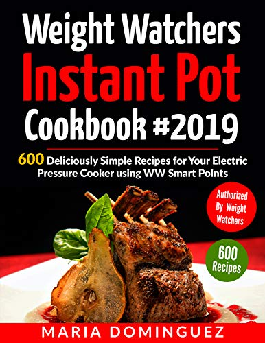 Weight Watchers Instant Pot Cookbook #2019: 600 Deliciously Simple Recipes for Your Electric Pressure Cooker using WW Smart Points (English Edition)