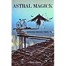 Astral Magick: Beyond Projection (English Edition)