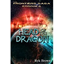 "Ep.#6 - ""Head of the Dragon"" (The Frontiers Saga) (English Edition)"