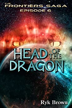 "Ep.#6 - ""Head of the Dragon"" (The Frontiers Saga) by [Brown, Ryk]"