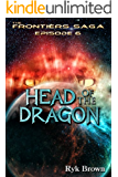 "Ep.#6 - ""Head of the Dragon"" (The Frontiers Saga)"