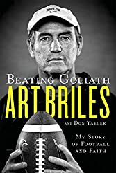 Beating Goliath: My Story of Football and Faith by Art Briles (2015-06-30)