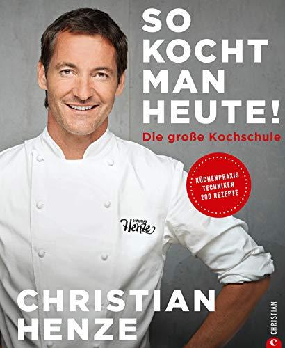 Das Grundkochbuch: So kocht man heute! Die Kochschule von und mit Christian Henze. Schnell gekocht, von allen geliebt. Schnelle Gerichte für jeden Tag vom TV-Koch des MDR.