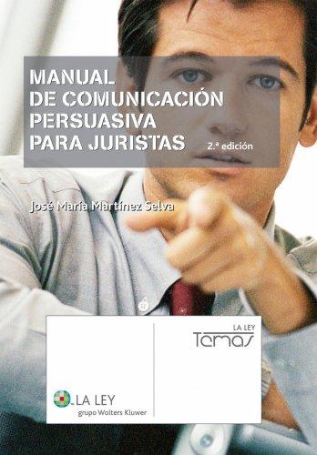 Manual de Comunicación Persuasiva para Juristas (Temas La Ley) por José María Martínez Selva