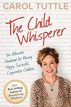 The Child Whisperer: The Ultimate Handbook for Raising Happy, Successful, Cooperative Children (English Edition) par [Tuttle, Carol]
