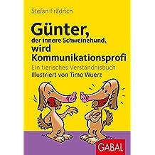 Günter, der innere Schweinehund, wird Kommunikationsprofi: Ein tierisches Verständnisbuch