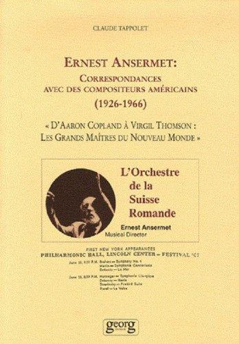 Ernest Ansermet : Correspondances avec des compositeurs américains (1926-1966) : D'Aaron Copland à Virgil Thompson : Les Grands Maîtres du Nouveau Monde