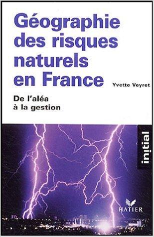 Géographie des risques naturels en France : De l'aléa à la gestion de Yvette Veyret,Nancy Meschinet de Richemond ( 6 octobre 2004 )