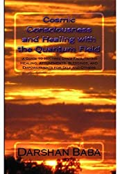 Cosmic Consciousness and Healing with the Quantum Field: -a Guide to Holding Space Facilitating Healing, Attunements, Blessings, and Empowerments for Self and Others (English Edition)