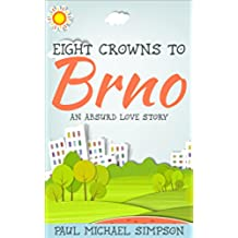Eight Crowns to Brno: An Absurd Love Story (English Edition)
