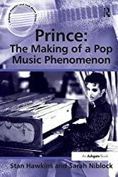 Prince: The Making of a Pop Music Phenomenon (Ashgate Popular and Folk Music Series) by Stan Hawkins (2013-08-31)