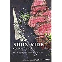 Sous-Vide - Cocinar al Vacío: Jugoso, aromático & increíblemente tierno
