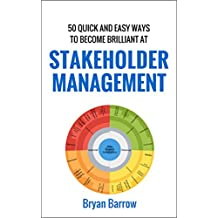 Stakeholder Management: 50 Quick and Easy Ways to Become Brilliant at Project Stakeholder Management (English Edition)